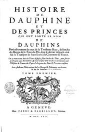 Histoire de Dauphiné et des princes qui ont porté le nom de dauphins, particulierement de ceux de la troisieme race, descendus des barons de la Tour-du-Pin, sous le dernier desquels a été fait le transport de leurs Etats à la couronne de France... Tome premier [-Tome second]