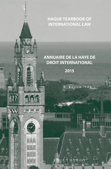 Hague Yearbook of International Law   Annuaire de La Haye de Droit International  Vol  28  2015  PDF