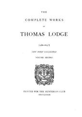 The Complete Works of Thomas Lodge (1580-1623?) Now First Collected...