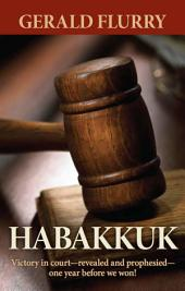Habakkuk: Victory in court—revealed and prophesied—one year before we won!