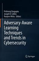 Adversary Aware Learning Techniques and Trends in Cybersecurity PDF