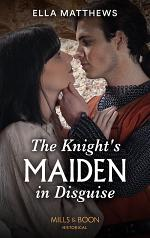 The Knight's Maiden In Disguise (Mills & Boon Historical) (The King's Knights, Book 1)