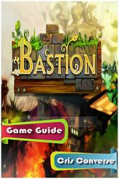 Bastion Game Guide