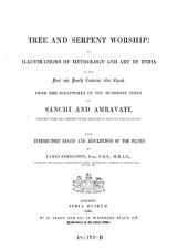 Tree and Serpent Worship: Or Illustrations of Mythology and Art in India, in the First and Fourth Centuries After Christ