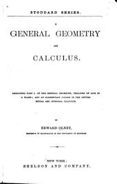 A General Geometry and Calculus: Including Part I. of the General Geometry, Treating of Loci in a Plane; and an Elementary Course in the Differential and Integral Calculus