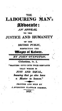 The Labouring Man s Advocate  an Appeal to the Justice and Humanity of the British Public Respecting the Wages of Labour PDF