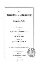 Die Manufaktur- und Fabrikindustrie des Königreichs Sachsen: Bei Gelegenheit der Gewerbe-Ausstellung in Dresden im Jahr 1845. Beschrieben von Friedrich Georg Wieck. Mit einem in Colorit-Druck ausgeführten Portrait