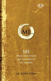 MI... 101 Ideas esenciales que no obtuve en terapia