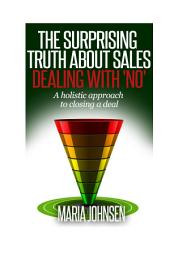 The Surprising Truth About sales: A Holistic Approach to Closing a Deal