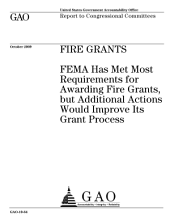 Fire Grants: FEMA Has Met Most Requirements for Awarding Fire Grants, But Additional Actions Would Improve Its Grant Process