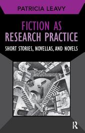 Fiction as Research Practice: Short Stories, Novellas, and Novels