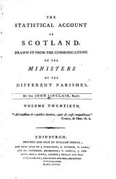 The Statistical Account of Scotland: Drawn Up from the Communications of the Ministers of the Different Parishes, Volume 20