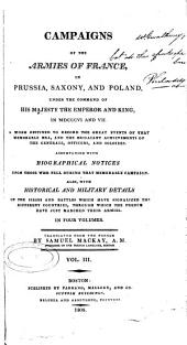 Campaigns of the Armies of France, in Prussia, Saxony, and Poland, Under the Command of His Majesty the Emperor and King, in MDCCCVI and VII: A Work Destined to Record the Great Events of that Memorable Era, and the Brilliant Achievements of the Generals, Officers, and Soldiers : Accompanied with Biographical Notices Upon Those who Fell During that Memorable Campaign : Also, with Historical and Military Details of the Sieges and Battles which Have Signalized the Different Countries, Through which the French Have Just Marched Their Armies, Volumes 3-4