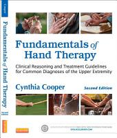 Fundamentals of Hand Therapy - E-Book: Clinical Reasoning and Treatment Guidelines for Common Diagnoses of the Upper Extremity, Edition 2