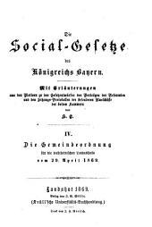 Die Social-Gesetze des Königreichs Bayern: Mit Erläuterungen aus den Motiven zu den Gesetzentwürfen den Vorträgen der Referenten und den Sitzungs-Protokollen der besonderen Ausschüsse der beiden Kammer von H.E.. IV