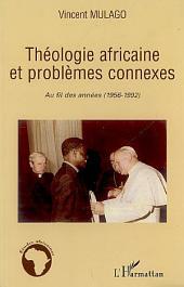 Théologie africaine et problèmes connexes: Au fil des années (1956-1992)