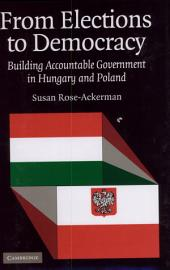 From Elections to Democracy: Building Accountable Government in Hungary and Poland