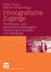 Ethnografische Zugänge: Professions- und adressatInnenbezogene Forschung im Kontext von Pädagogik