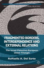 Fragmented Borders, Interdependence and External Relations: The Israel-Palestine-European Union Triangle