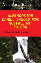 Alpendoktor Daniel Ingold #29: Notfall mit Folgen: Cassiopeiapress Bergroman