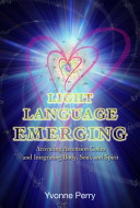 Light Language Emerging Activating Ascension Codes And Integrating Body Soul And Spirit