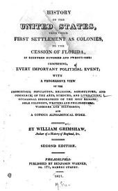 History of the United States: From Their First Settlement as Colonies, to the Cession of Florida, in Eighteen Hundred and Twenty-one: Comprising, Every Important Political Event; with a Progressive View of the Aborigines; Population, Religion, Agriculture, and Commerce ... and a Copious Alphabetical Index