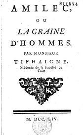 Amilec, ou la Graine d'hommes, par Monsieur Tiphaigne, Médecin de la Faculté de Caen