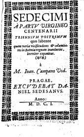 Sedecimi a partv virgineo centenarii triennivm postremvm: quo labente quam variae vicißitudines [et] calamitates in Boëmiae regnum inundarint