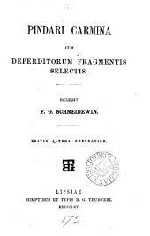 Pindari carmina, cum deperditorum fragmentis selectis, relegit F.G. Schneidewin