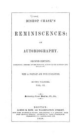 Bishop Chase's Reminiscences: An Autobiography. 2d Ed.; Comprising a History of the Principal Events in the Author's Life to A.D. 1847, Volume 2