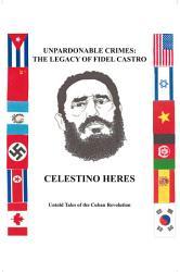 Unpardonable Crimes The Legacy Of Fidel Castro Book PDF