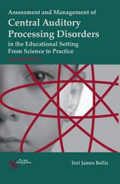 Assessment and Management of Central Auditory Processing Disorders in the Educational Setting: From Science to Practice, Second Edition