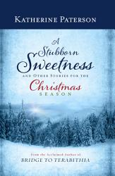 A Stubborn Sweetness And Other Stories For The Christmas Season Book PDF