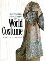 Illustrated Encyclopedia of World Costume PDF