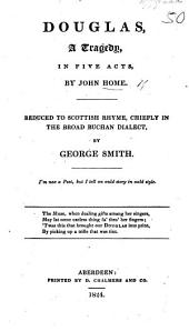 Douglas, a tragedy ... Reduced to Scottish rhyme, chiefly in the broad Buchan dialect, by G. Smith. (Miscellaneous pieces.).