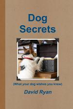 Dog Secrets: What Your Dog Wishes You to Know