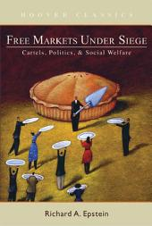 Free Markets under Siege: Cartels, Politics, and Social Welfare