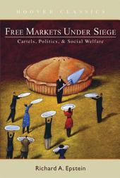 Free Markets Under Siege: Cartels, Politics, and Social Welfare
