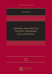 Federal Taxation of Wealth Transfers: Cases and Problems, Edition 4