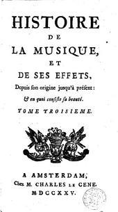 Histoire de la musique, et de ses effets, depuis son origine jusqu'à présent, & en quoi consiste sa beauté: Volume2