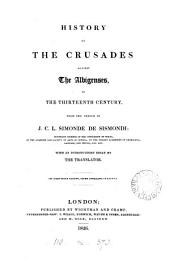 History of the crusades against the Albigenses in the thirteenth century [tr. from part of the Histoire des Français] with an intr. essay by the translator