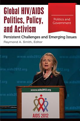 Global HIV AIDS Politics  Policy  and Activism  Persistent Challenges and Emerging Issues  3 volumes