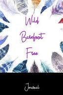 Journal: Wild Barefoot Free: An Inspirational Notebook for Daily Journaling