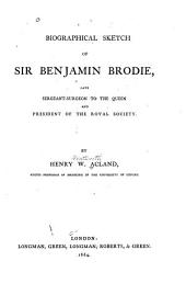 Biographical Sketch of Sir Benjamin Brodie: Late Sergeant-surgeon to the Queen and President of the Royal Society