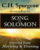 C. H. Spurgeon Devotions from the Song of Solomon: Derived from Morning and Evening