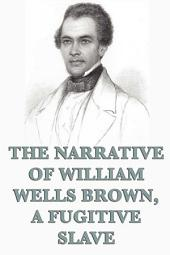 The Narrative of William Wells Brown, A Fugitive Slave