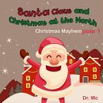 Santa Claus and Christmas at The North pole 1 Christmas Mayhem
