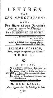 Lettres sur les spectacles: avec une histoire des ouvrages pour & contre les théatres, Volume2