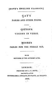 Gay's Fables and Other Poems: Cotton's Visions in Verse ; Moore's Fables for the Female Sex ; with Sketches of the Authors' Lives