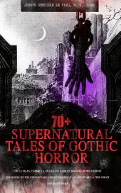 70+ SUPERNATURAL TALES OF GOTHIC HORROR: Uncle Silas, Carmilla, In a Glass Darkly, Madam Crowl's Ghost, The House by the Churchyard, Ghost Stories of an Antiquary, A Thin Ghost and Many More: Premium Collection of Mysterious Ghostly Stories, Tales of the Macabre, Occult Horror and Suspense - ALL in one Volume